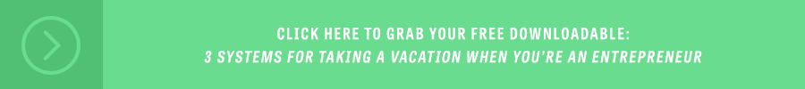 3 Systems For Taking A Vacation When You're An Entrepreneur